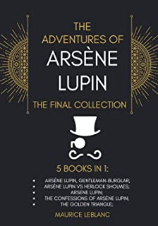 The Adventures of Arsène Lupin - The Final Collection: 5 Books in 1: Arsène Lupin,Gentleman-Burglar, Arsène Lupin vs Herlo...