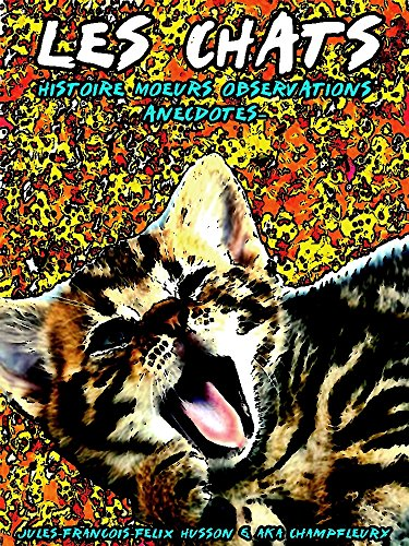 Les chats: Histoire. Moeurs. Observations. Anecdotes. (Illustrations)