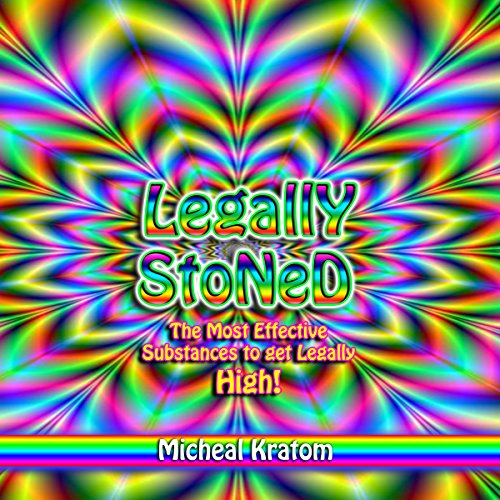 Legally Stoned: The Most Effective Substances to Get Legally High! audiobook cover art
