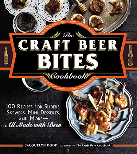 The Craft Beer Bites Cookbook: 100 Recipes for Sliders, Skewers, Mini Desserts, and More--All Made with Beer (English Edition)