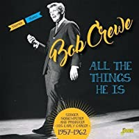 All The Things He Is - Singer, Songwriter And Producer - His Early Career 1957-1962 [ORIGINAL RECORDINGS REMASTERED] 2CD SET by Bob Crewe (2016-02-01)
