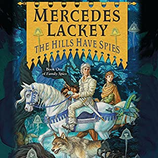 The Hills Have Spies     Valdemar: Family Spies, Book 1              By:                                                                                                                                 Mercedes Lackey                               Narrated by:                                                                                                                                 Nick Podehl                      Length: 10 hrs and 43 mins     326 ratings     Overall 4.8