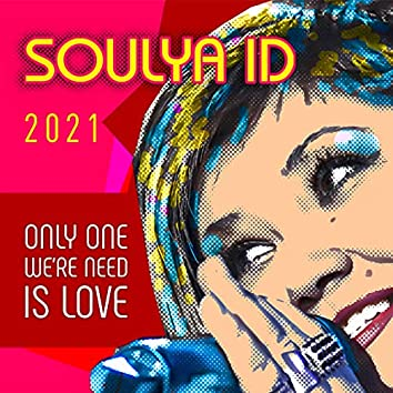 Only One We`re Need is Love - 2021