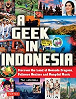 A Geek in Indonesia: Discover the Land of Komodo Dragons, Balinese Healers and Dangdut Music (Geek In...guides)