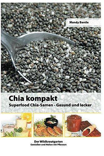 Chia kompakt: Superfood Chia-Samen Gesund und lecker (Der Wildkrautgarten Genießen und Heilen mit Pflanzen 1)