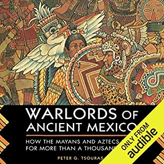 Warlords of Ancient Mexico     How the Mayans and Aztecs Ruled for More Than a Thousand Years              Written by:                                                                                                                                 Peter G. Tsouras                               Narrated by:                                                                                                                                 Paul Christy                      Length: 11 hrs and 27 mins     1 rating     Overall 5.0