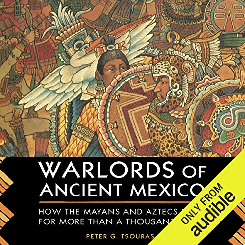Warlords Of Ancient Mexico Audiobook By Peter G Tsouras Audible
