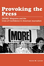Provoking the Press: (MORE) Magazine and the Crisis of Confidence in American Journalism (Journalism in Perspective)