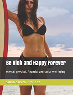 Be Rich and Happy Forever: mental, physical, financial and social well-being
