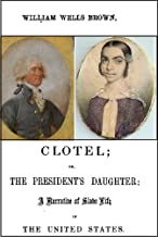 Clotel: Or the President's Daughter, A Narrative of Slave Life in the United States