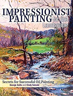 Impressionist Painting for the Landscape: Secrets for Successful Oil Painting by Salaski, Cindy, Gallo, George (January 15, 2015) Hardcover
