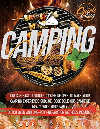 Camping Cookbook: Quick & Easy Outdoor Cooking Recipes to Make Your Camping Experience Sublime. Cook Delicious Campfire Meals with Your Family. Dutch Oven and One-Pot Preparation Methods Included