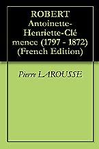 ROBERT Antoinette-Henriette-Clémence (1797 - 1872) (French Edition)