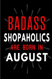 Badass Shopaholics Are Born In Aug: Blank Lined Funny Journal Notebooks Diary as Birthday, Welcome, Farewell, Appreciation...