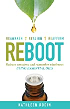 Reboot: Release Emotions and Remember Wholeness Using Essential Oils