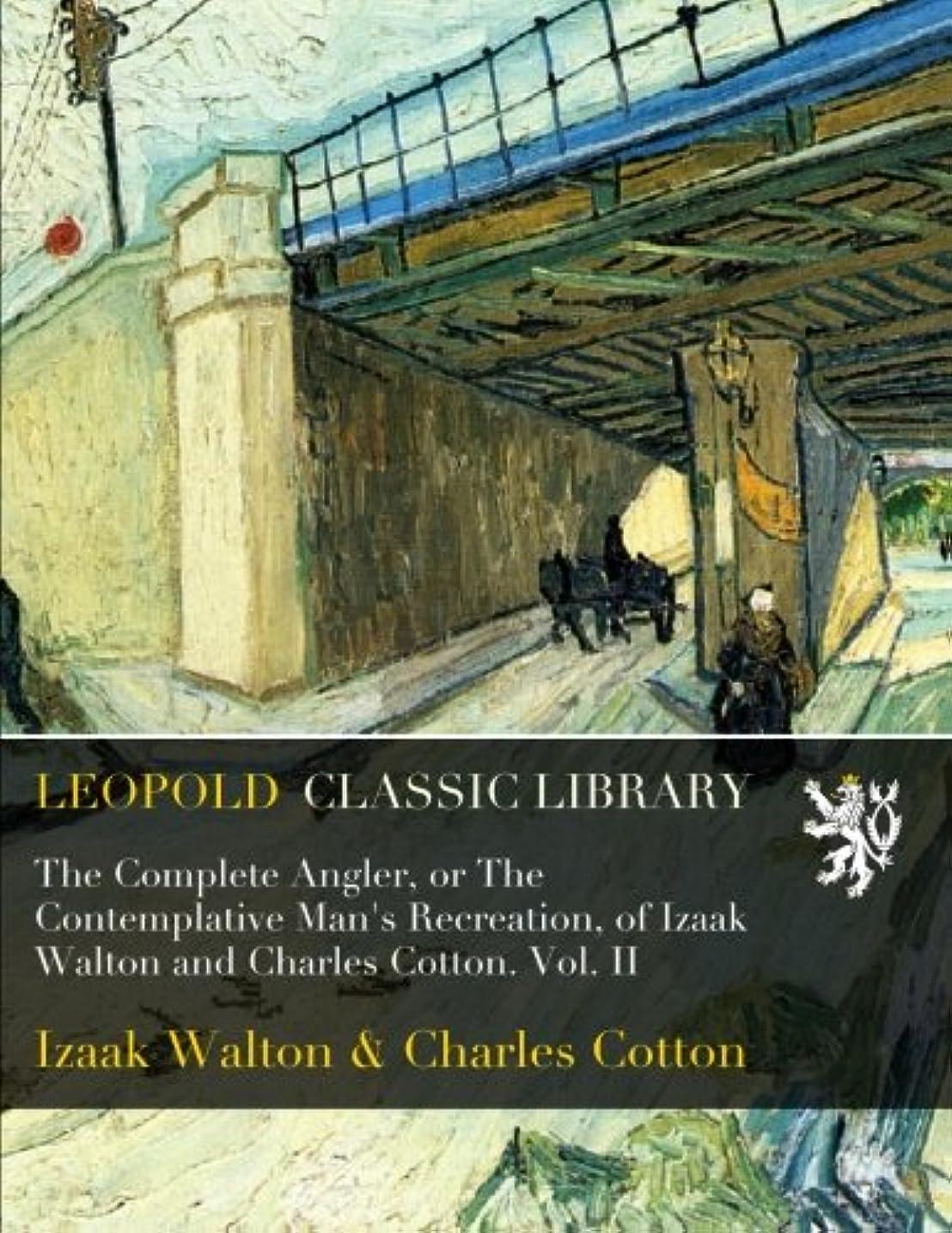 火傷イブニング家禽The Complete Angler, or The Contemplative Man's Recreation, of Izaak Walton and Charles Cotton. Vol. II