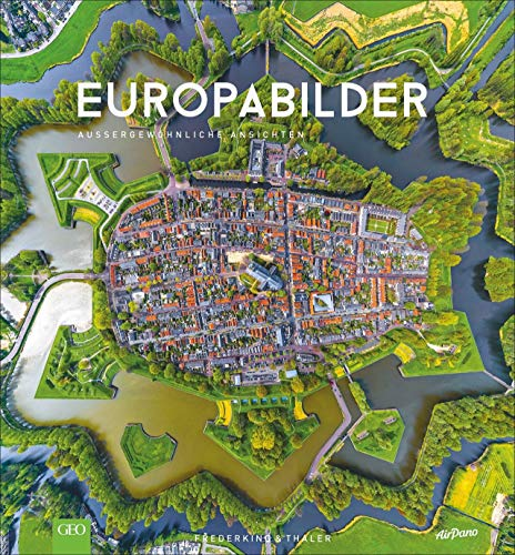 EuropaBilder - Außergewöhnliche Ansichten. Ein Bildband mit faszinierender Drohnenfotografie, Luftbilder und preisgekrönter Panoramafotografie von den ... Europas: Auergewhnliche Ansichten