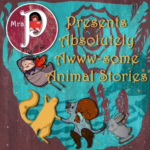 Mrs. P Presents Absolutely Awww-Some Animal Stories audiobook cover art