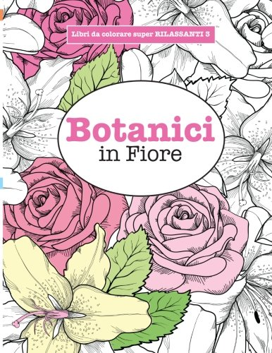 Libro da Colorare super RILASSANTE 3: Botanici in Fiore: Volume 3