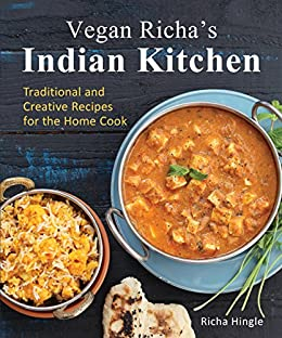 Vegan Richa's Indian Kitchen: Traditional and Creative Recipes for the Home Cook by [Richa Hingle]