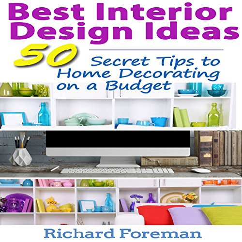 Interior Design Ideas: 50 Tips for Beginners to Home Decorating on a Budget cover art