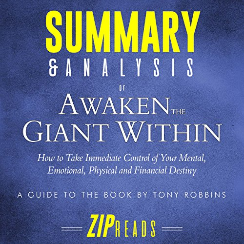 Summary & Analysis of Awaken the Giant Within     How to Take Immediate Control of Your Mental, Emotional, Physical and Financial Destiny | A Guide to the Book by Tony Robbins              By:                                                                                                                                 ZIP Reads                               Narrated by:                                                                                                                                 Michael London Anglado                      Length: 42 mins     Not rated yet     Overall 0.0