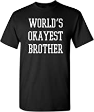 Worlds Okayest Brother Idea Novelty Sarcastic Funny T Shirt