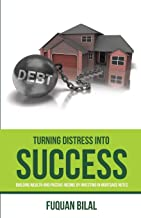 Turning Distress Into Success: Building Wealth and Passive Income Investing in Mortgage Notes