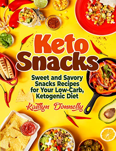 Keto Snacks: Sweet and Savory Snacks Recipes for Your Low-Carb, Ketogenic Diet (keto diet books Book 2)