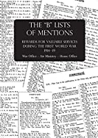 """The """"b"""" Lists of Mentions: Rewards for Valuable Services during the First World War 1914-19 War Office - Air Ministry - Home Office"""
