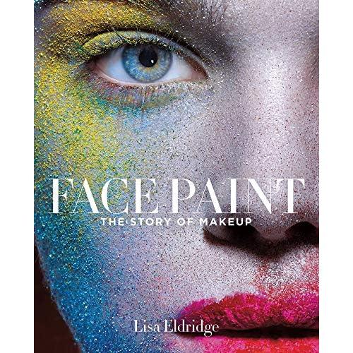 Face Paint The Story Of Makeup Lisa Eldridge