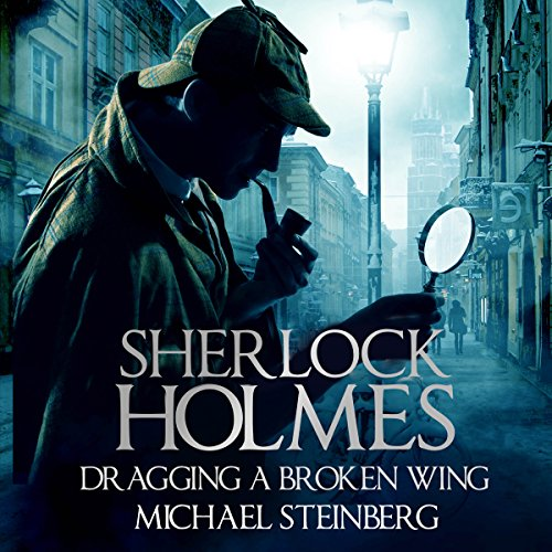 Sherlock Holmes: Dragging a Broken Wing                   By:                                                                                                                                 Michael Steinberg                               Narrated by:                                                                                                                                 Jim D Johnston                      Length: 3 hrs and 28 mins     1 rating     Overall 3.0