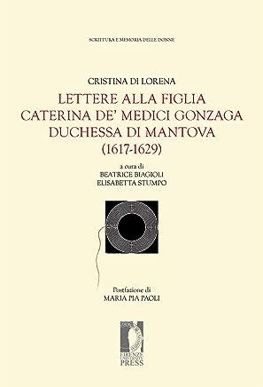Lettere alla figlia Caterina de' Medici Gonzaga duchessa di Mantova (1617-1629) (Fonti storiche e letterarie – Edizioni cartacee e digitali Vol. 42)