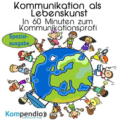 Kommunikationsfähigkeit als Lebenskunst: In 60 Minuten zum Kommunikationsprofi (Spezialausgabe) Titelbild