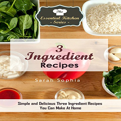 3 Ingredient Recipes: Simple and Delicious Three Ingredient Recipes You Can Make at Home audiobook cover art