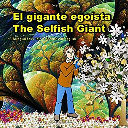 El gigante egoísta. The Selfish Giant. Bilingual Fairy Tale in Spanish and English: El libro bilingue ilustrado para niños.