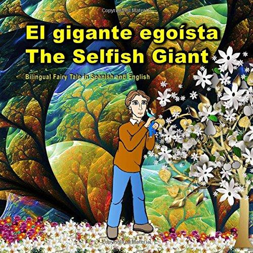 El gigante egoísta. The Selfish Giant. Bilingual Fairy Tale in Spanish and English: El libro bilingue ilustrado para niños. (Bilingual Spanish - English Picture Books for Kids)