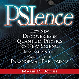 PSIence     How New Discoveries in Quantum Physics and New Science May Explain the Existence of Paranormal Phenomena              By:                                                                                                                                 Marie Jones                               Narrated by:                                                                                                                                 Dan Bernard                      Length: 7 hrs and 59 mins     44 ratings     Overall 3.4