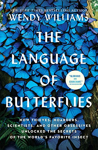 The Language of Butterflies: How Thieves, Hoarders, Scientists, and Other Obsessives Unlocked the Secrets of the World's Favorite Insect (English Edition)