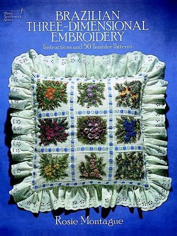 Brazilian Three-Dimensional Embroidery: Instructions & 50 Transfer Patterns (Dover Needlework Series)