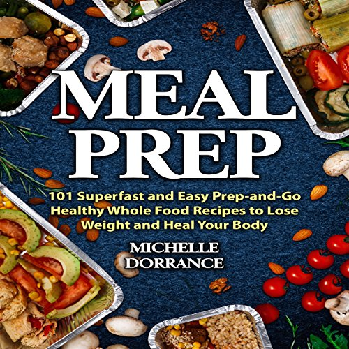 Meal Prep: 101 Superfast and Easy Prep-and-Go Healthy Whole Food Recipes to Lose Weight and Heal Your Body audiobook cover art