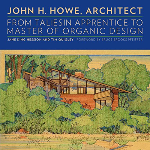 John H. Howe, Architect: From Taliesin Apprentice to Master of Organic Design