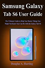 Samsung Galaxy Tab S6 User Guide: The Ultimate Guide to Help You Master Things You Might Not Know You Can Do with the Gala...