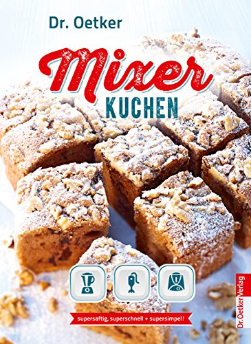 Mixer-Kuchen: supersaftig, superschnell + supersimpel! (Einzeltitel) (German Edition)