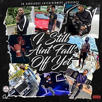 I Still Ain't Fall Off Yet