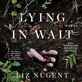 Lying in Wait                   By:                                                                                                                                 Liz Nugent                               Narrated by:                                                                                                                                 Caoilfhionn Dunne,                                                                                        David McFetridge,                                                                                        Lesley McGuire                      Length: 8 hrs and 33 mins     414 ratings     Overall 4.2