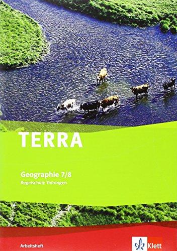 TERRA Geographie 7/8. Ausgabe Thüringen Regelschule: Arbeitsheft Klasse 7/8 (TERRA Geographie. Ausgabe für Thüringen ab 2012)