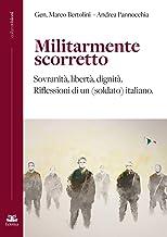 Scaricare Libri Militarmente scorretto. Sovranità, libertà, dignità. Riflessioni di un (soldato) italiano PDF
