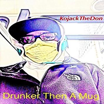 Drunker Then a Mug
