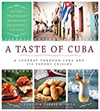 A Taste of Cuba: A Journey Through Cuba and Its Savory Cuisine, Includes 75 Authentic Recipes from...